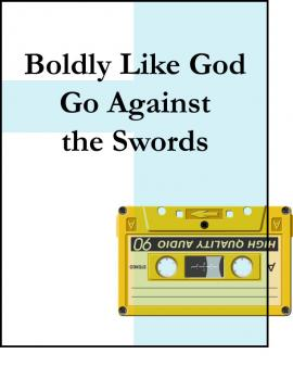 Boldly Like God, Go Against the Swords