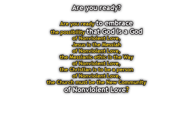 Are you ready to embrace the possibility that God is a God of Nonviolent Love?