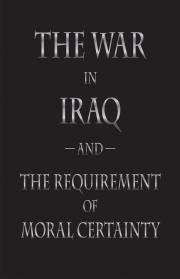 The War in Iraq and the Requirement of Moral Certainty