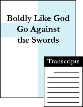 Boldly Like God, Go Against the Swords (Transcript)